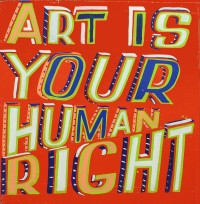 Bob and Roberta Smith, Art is Your Human Right, 2015
